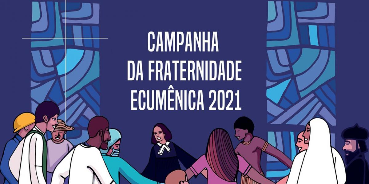 Confira o tema da V Campanha da Fraternidade Ecumênica 2021